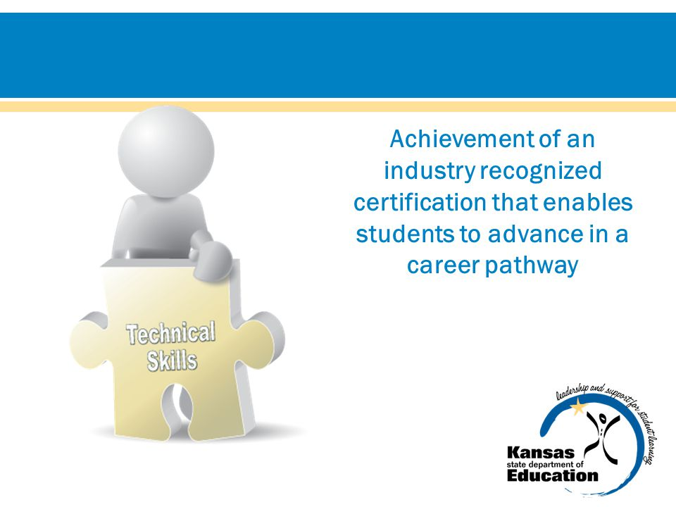 Achievement of an industry recognized certification that enables students to advance in a career pathway