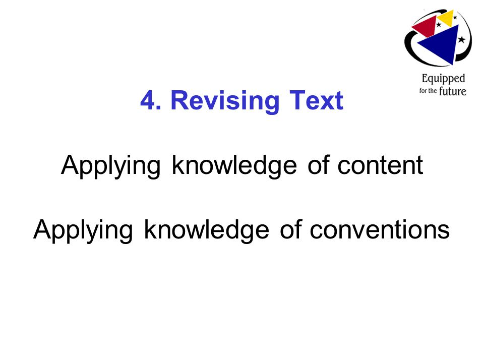 4. Revising Text Applying knowledge of content Applying knowledge of conventions