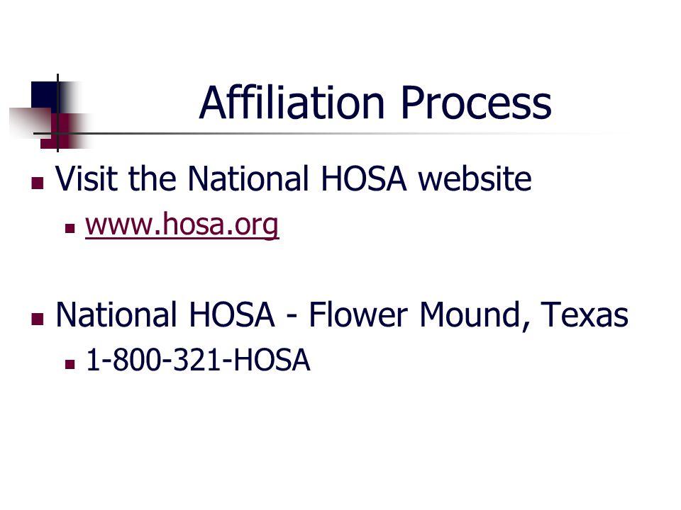 Affiliation Process Visit the National HOSA website www.hosa.org National HOSA - Flower Mound, Texas 1-800-321-HOSA