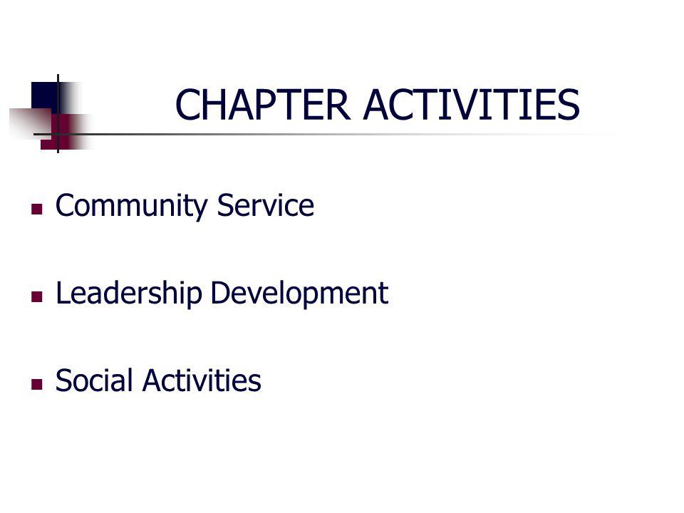 CHAPTER ACTIVITIES Community Service Leadership Development Social Activities