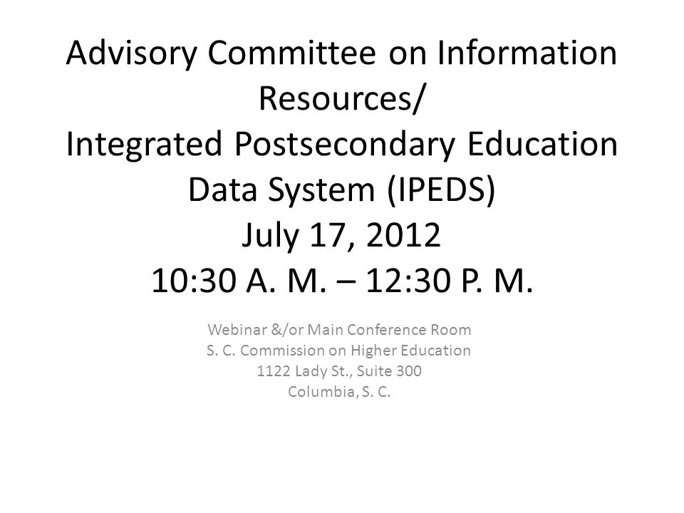 Advisory Committee on Information Resources/ Integrated Postsecondary Education Data System (IPEDS) July 17, 2012 10:30 A.