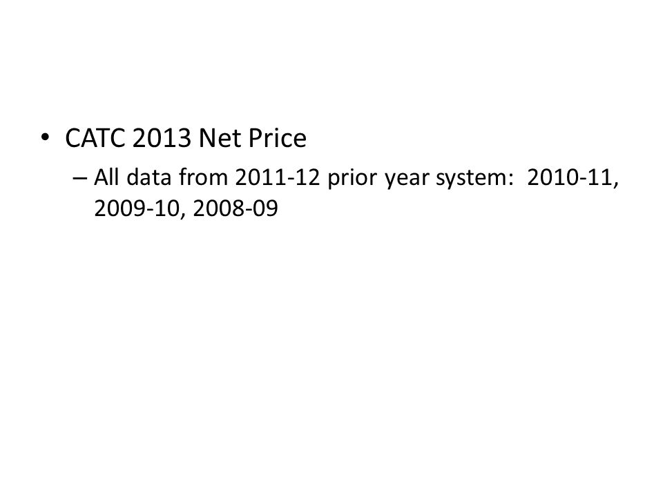 CATC 2013 Net Price – All data from 2011-12 prior year system: 2010-11, 2009-10, 2008-09