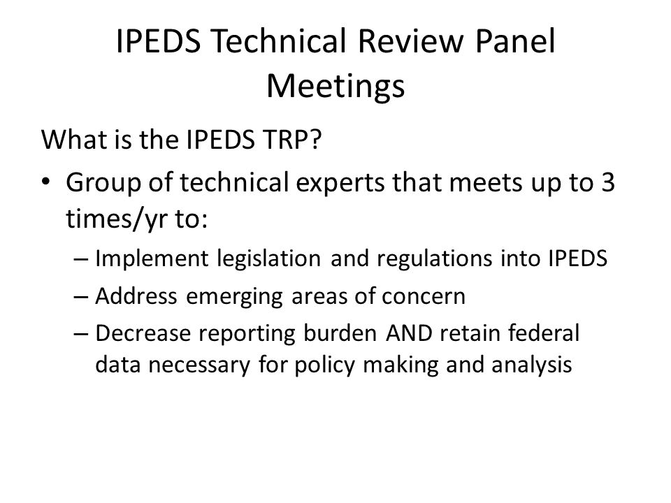 IPEDS Technical Review Panel Meetings What is the IPEDS TRP.