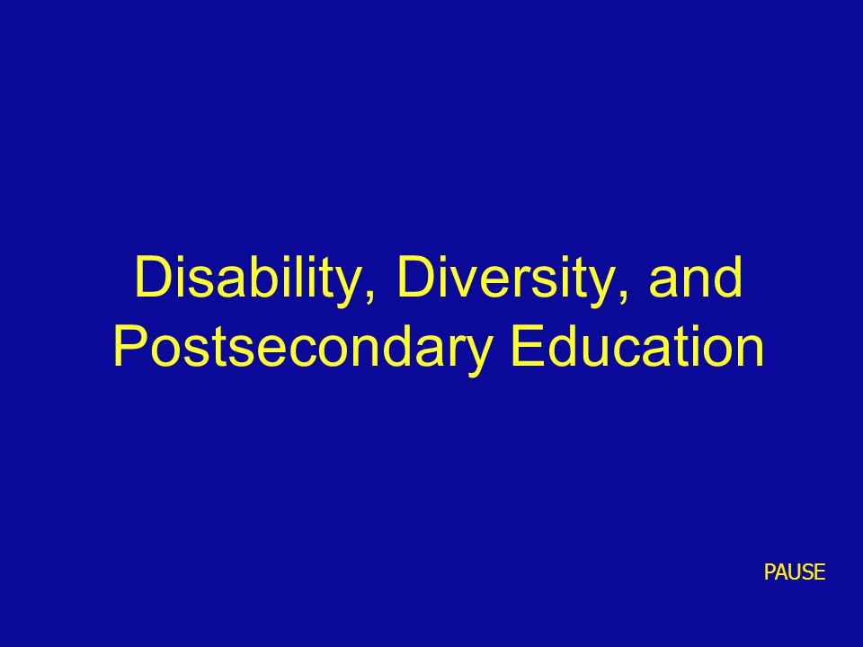 Disability, Diversity, and Postsecondary Education PAUSE