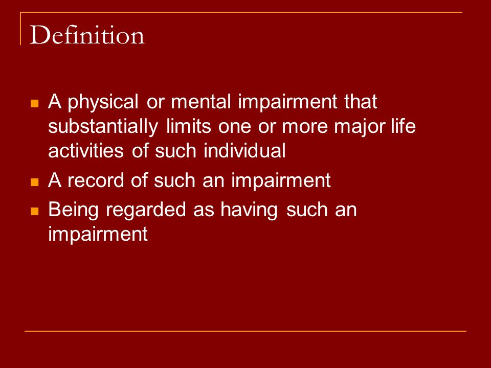 Definition A physical or mental impairment that substantially limits one or more major life activities of such individual A record of such an impairment Being regarded as having such an impairment