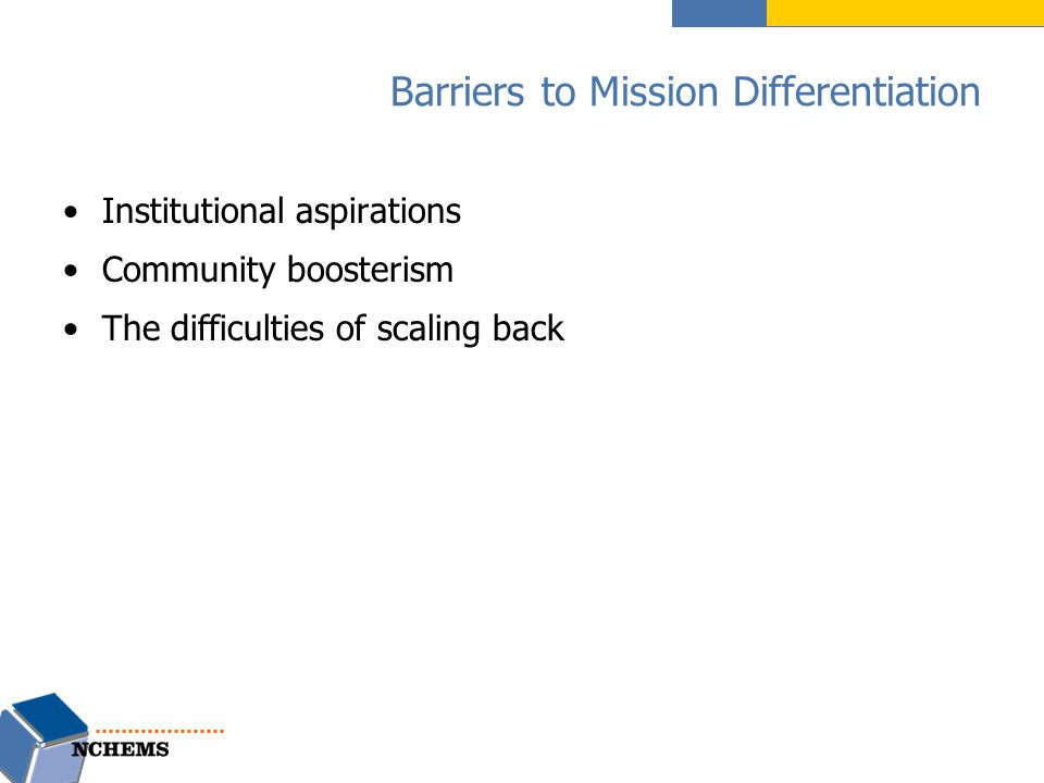 Barriers to Mission Differentiation Institutional aspirations Community boosterism The difficulties of scaling back