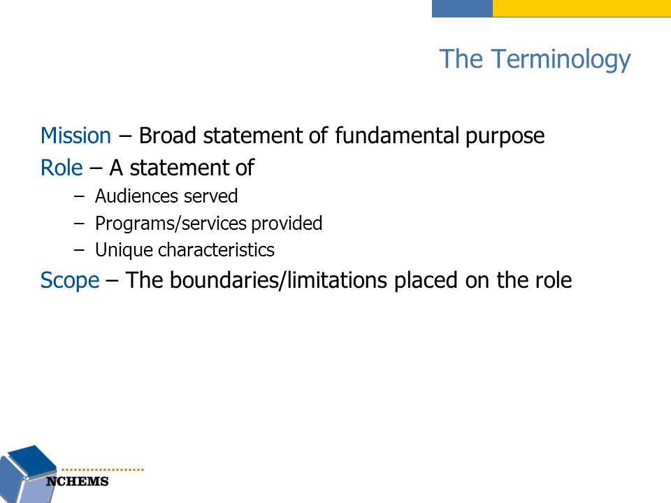 The Terminology Mission – Broad statement of fundamental purpose Role – A statement of –Audiences served –Programs/services provided –Unique character