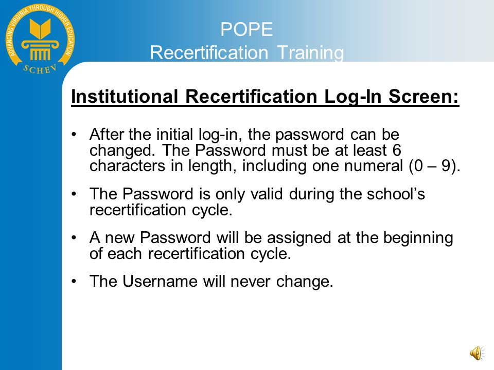 POPE Recertification Training Institutional Recertification Log-In Screen: After the initial log-in, the password can be changed.