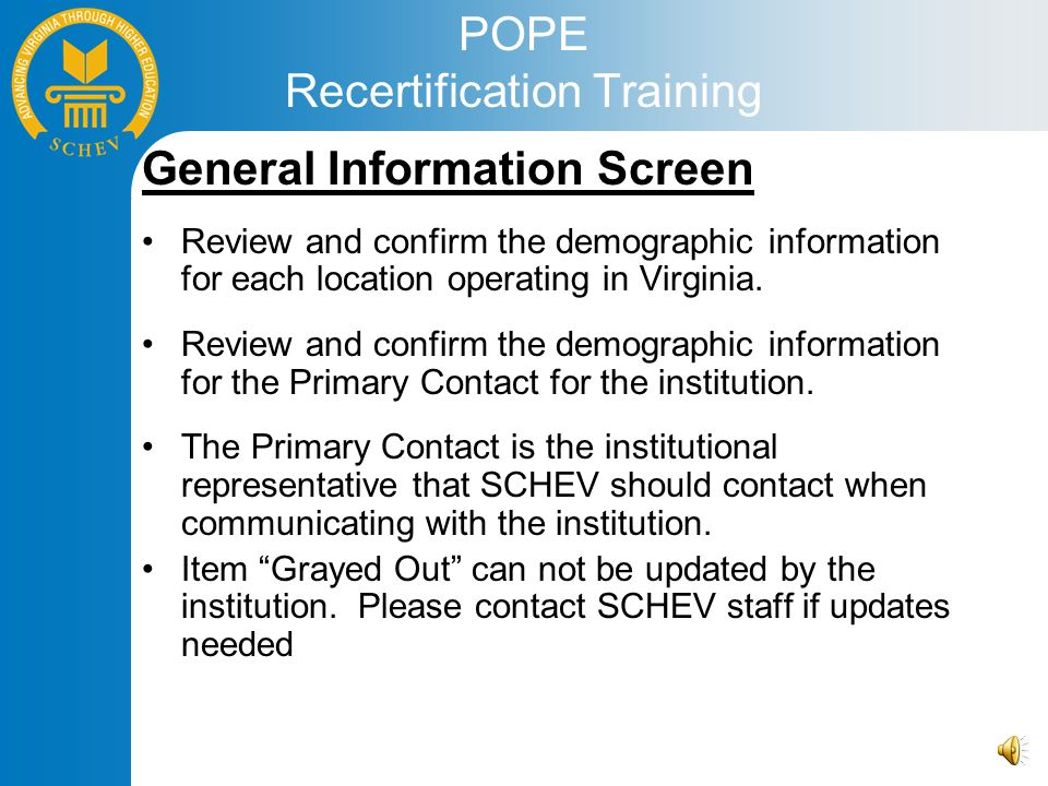 POPE Recertification Training General Information Screen Review and confirm the demographic information for each location operating in Virginia.