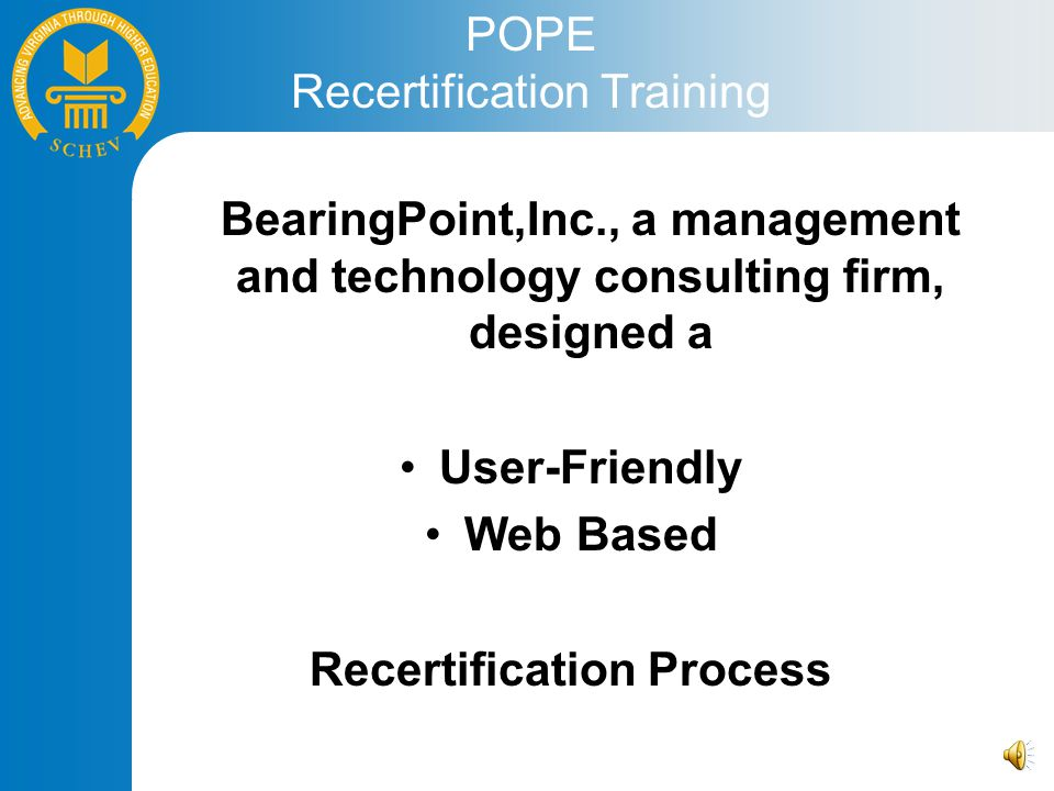 BearingPoint,Inc., a management and technology consulting firm, designed a User-Friendly Web Based Recertification Process