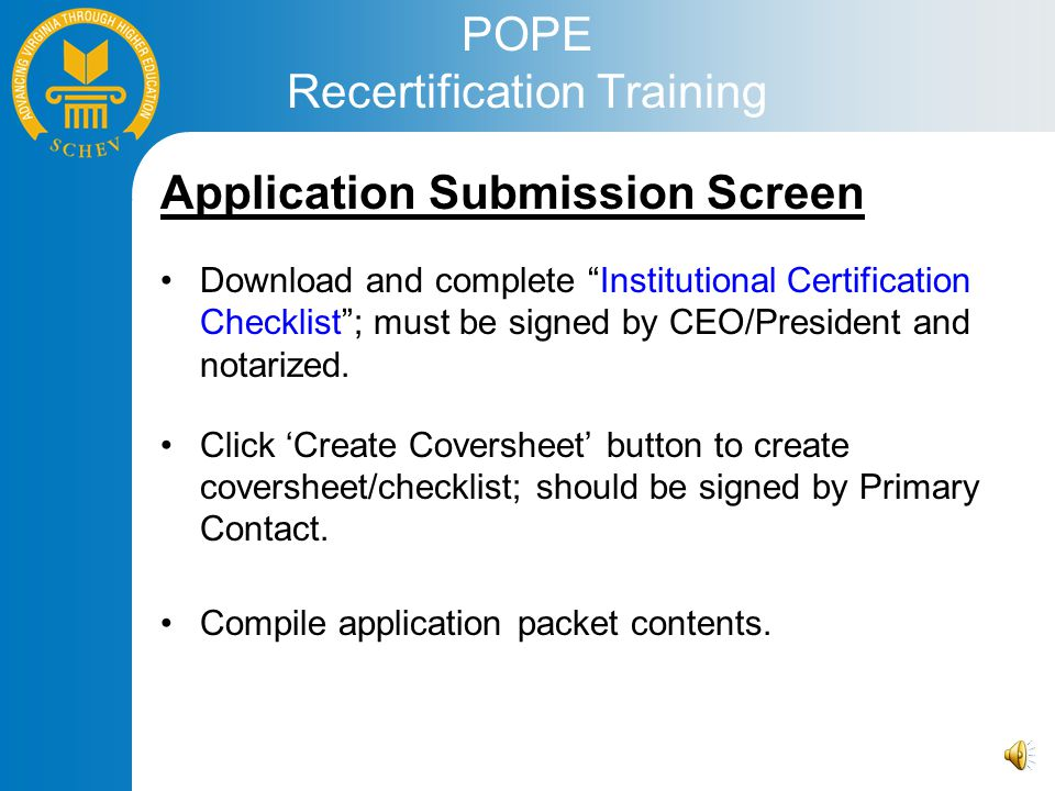 POPE Recertification Training Application Submission Screen Download and complete Institutional Certification Checklist ; must be signed by CEO/President and notarized.