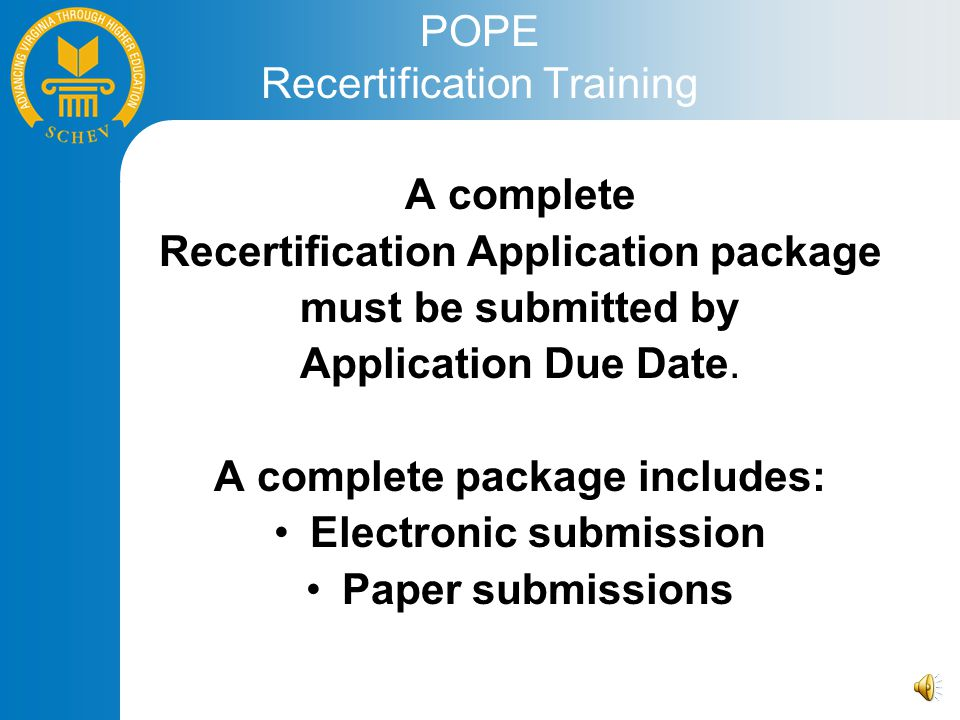 POPE Recertification Training A complete Recertification Application package must be submitted by Application Due Date.