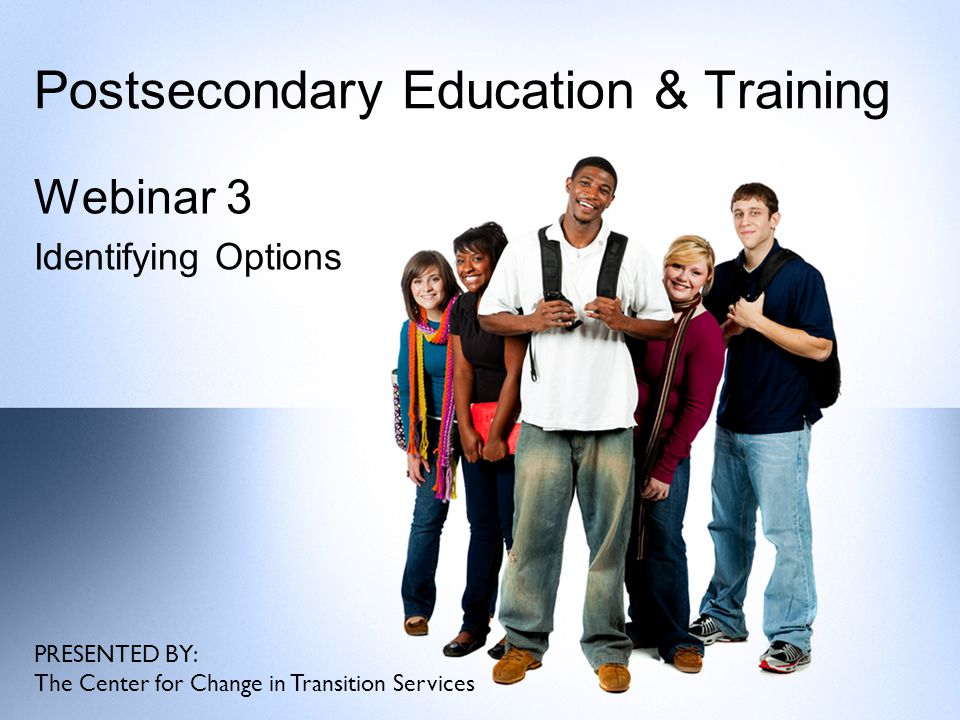 CCTS Webinar Series Welcome to the 2014-2015 Webinar series on postsecondary education and training.