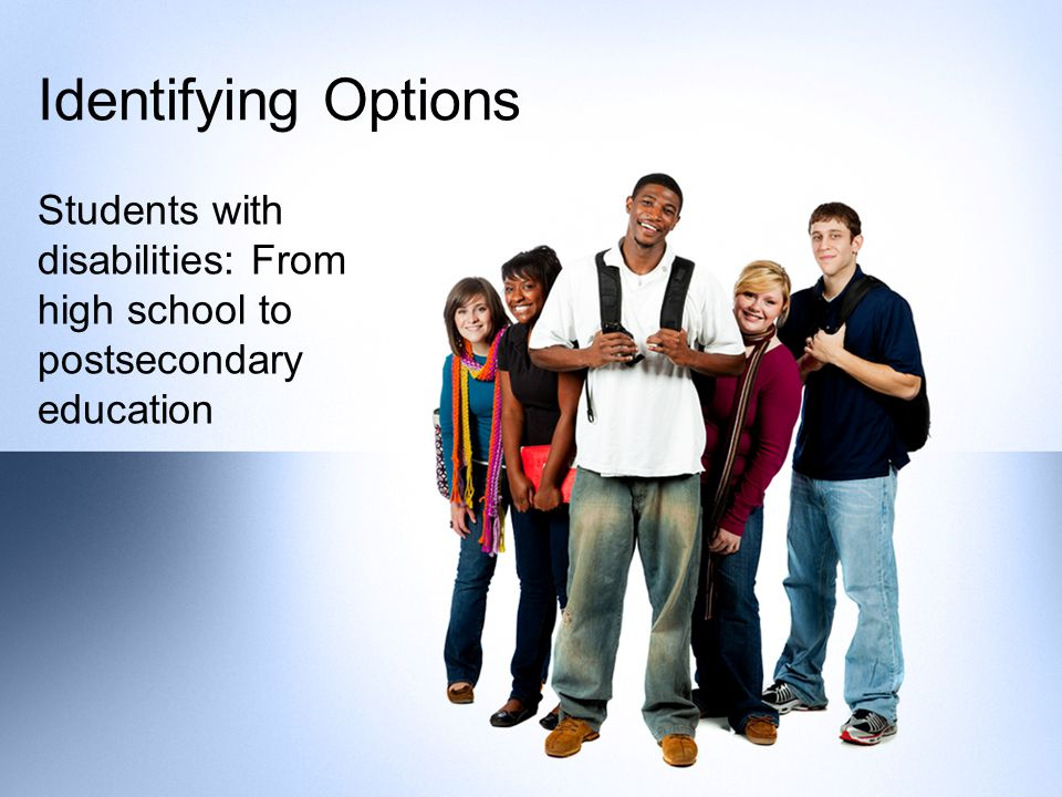 Identifying Options Students with disabilities: From high school to postsecondary education