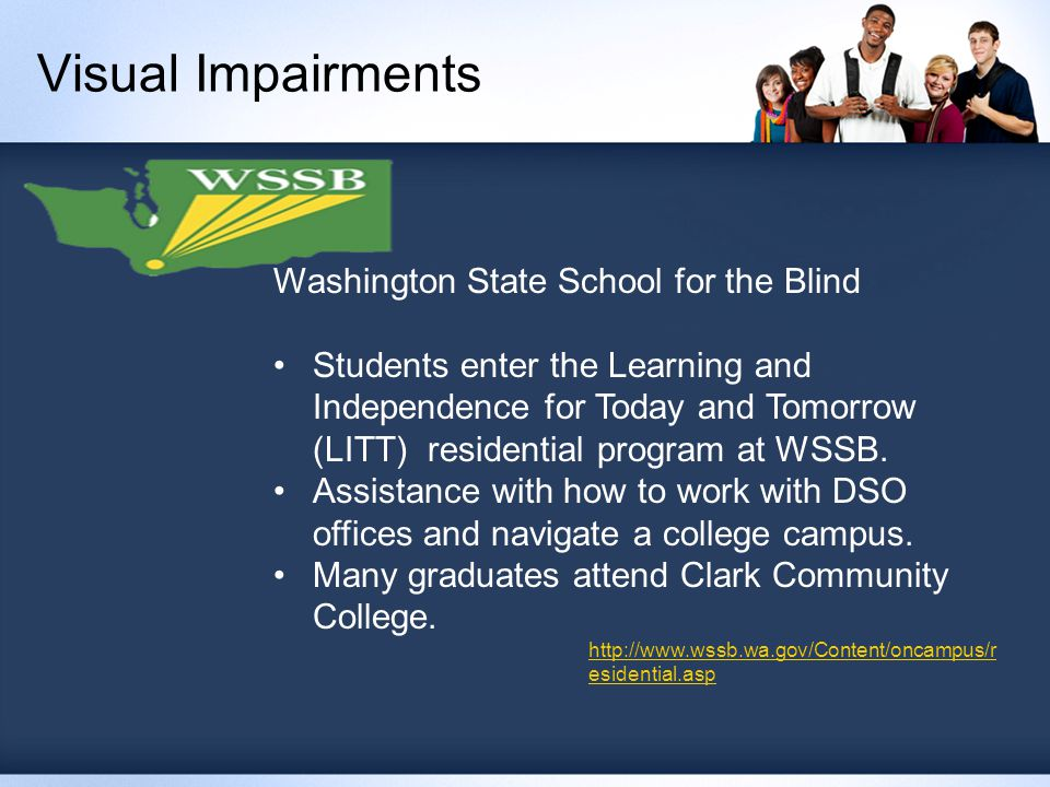 Visual Impairments Washington State School for the Blind Students enter the Learning and Independence for Today and Tomorrow (LITT) residential program at WSSB.