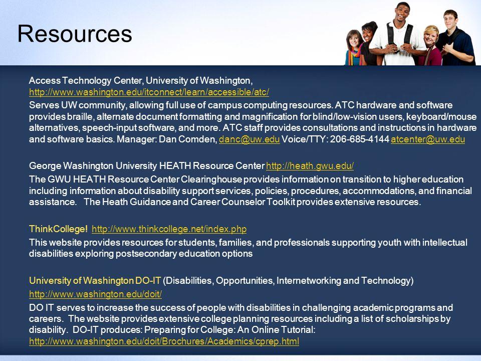 Resources Access Technology Center, University of Washington, http://www.washington.edu/itconnect/learn/accessible/atc/ http://www.washington.edu/itconnect/learn/accessible/atc/ Serves UW community, allowing full use of campus computing resources.