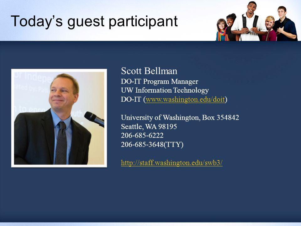Today's guest participant Scott Bellman DO-IT Program Manager UW Information Technology DO-IT (www.washington.edu/doit)www.washington.edu/doit University of Washington, Box 354842 Seattle, WA 98195 206-685-6222 206-685-3648(TTY) http://staff.washington.edu/swb3/