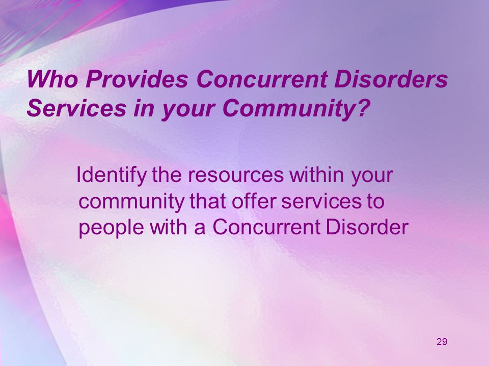 29 Who Provides Concurrent Disorders Services in your Community.