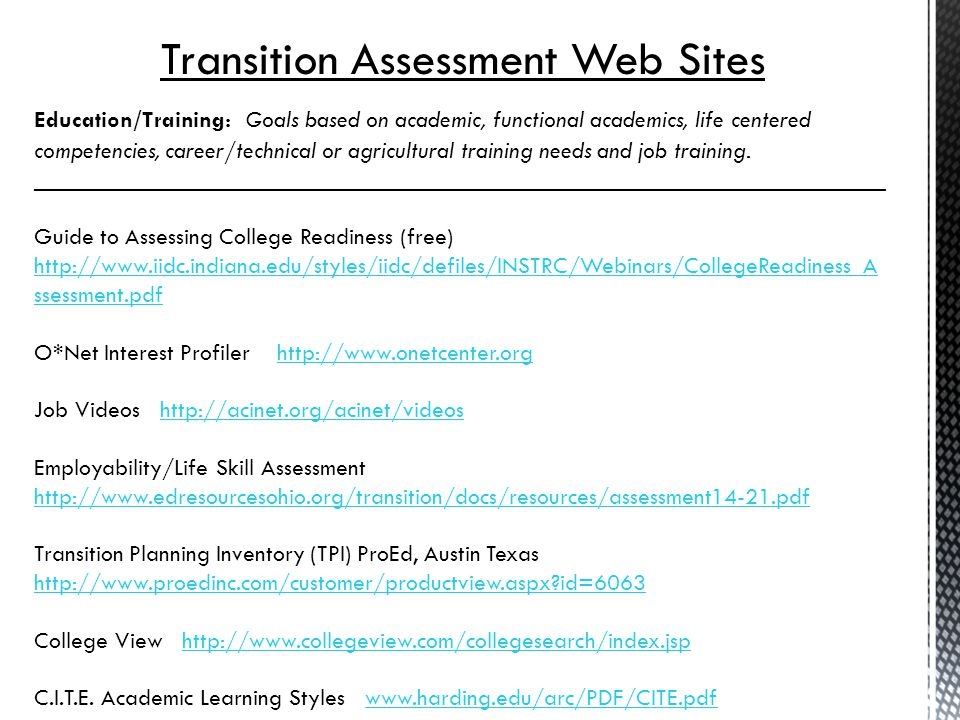 Transition Assessment Web Sites Education/Training: Goals based on academic, functional academics, life centered competencies, career/technical or agricultural training needs and job training.