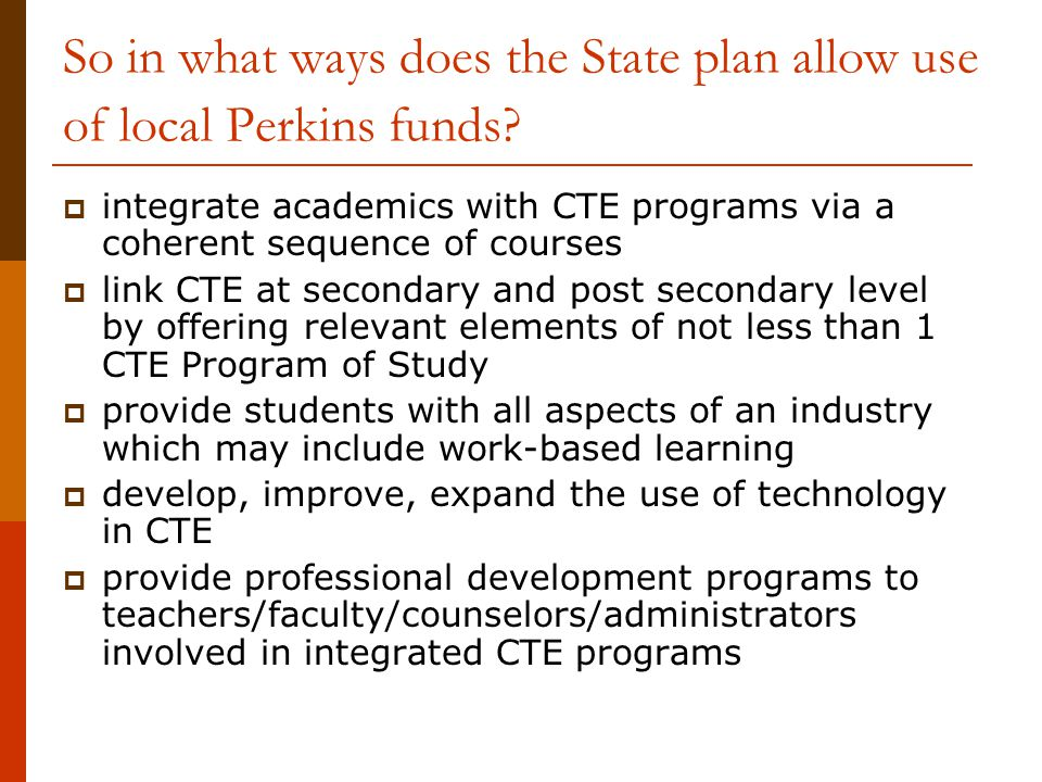 So in what ways does the State plan allow use of local Perkins funds.
