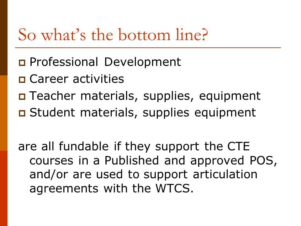 So what's the bottom line?  Professional Development  Career activities  Teacher materials, supplies, equipment  Student materials, supplies equip