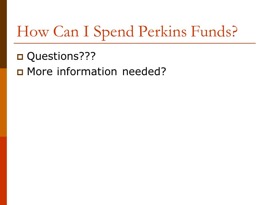 How Can I Spend Perkins Funds  Questions  More information needed