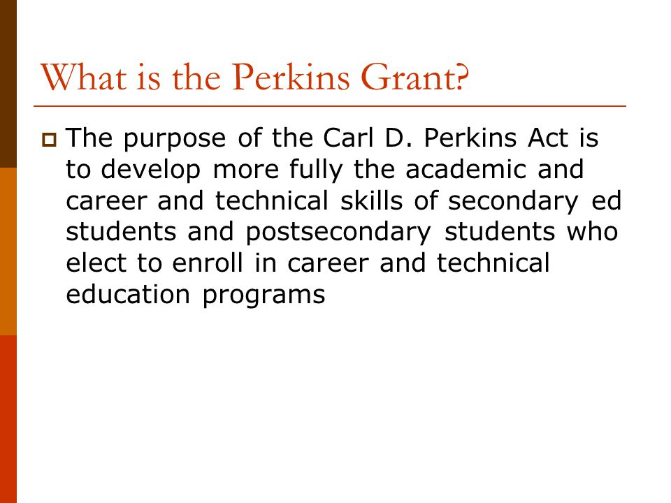 What is the Perkins Grant.  The purpose of the Carl D.