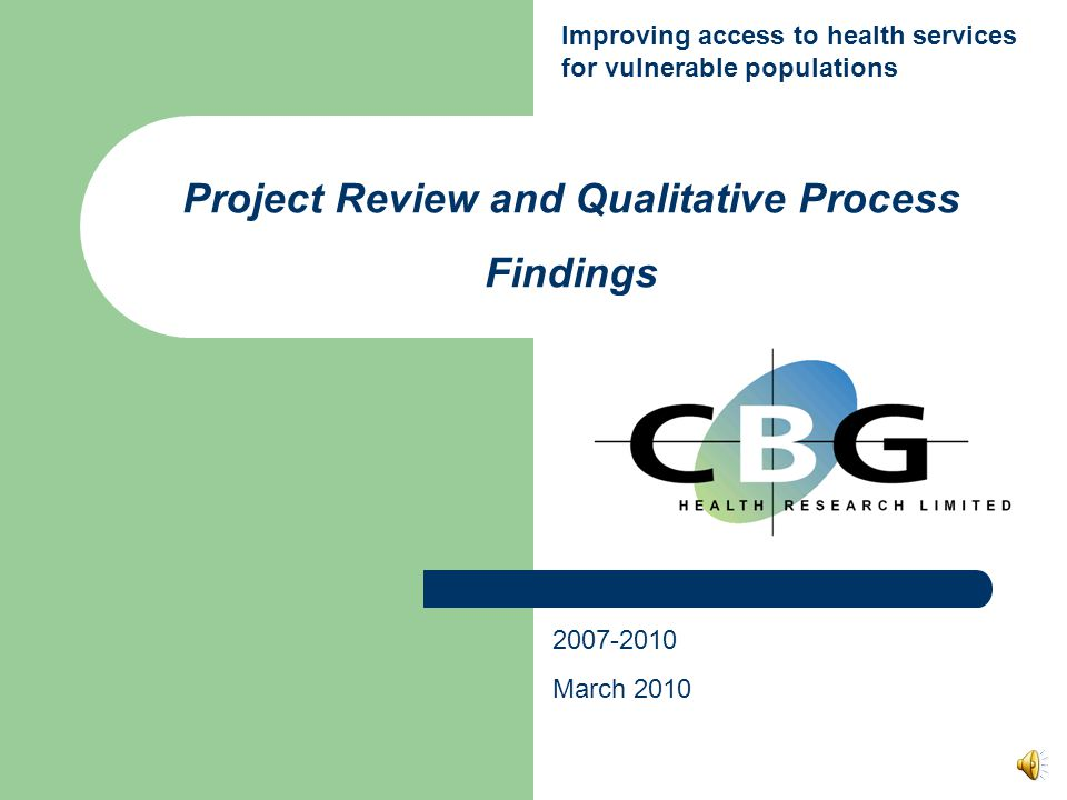 Project Review and Qualitative Process Findings 2007-2010 March 2010 Improving access to health services for vulnerable populations