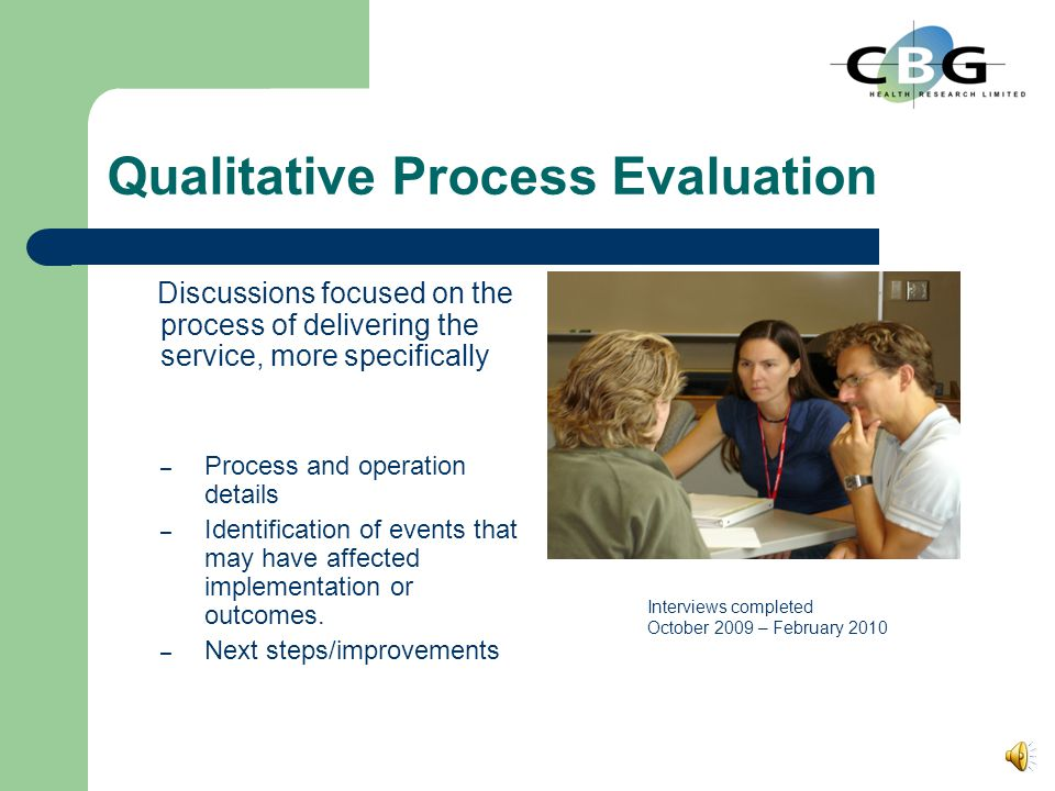 Qualitative Process Evaluation Discussions focused on the process of delivering the service, more specifically – Process and operation details – Identification of events that may have affected implementation or outcomes.