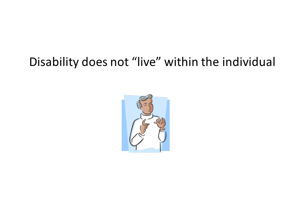 """Disability does not """"live"""" within the individual"""