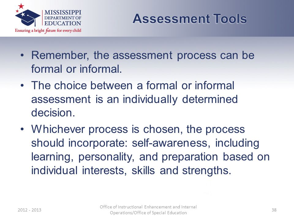 Remember, the assessment process can be formal or informal.