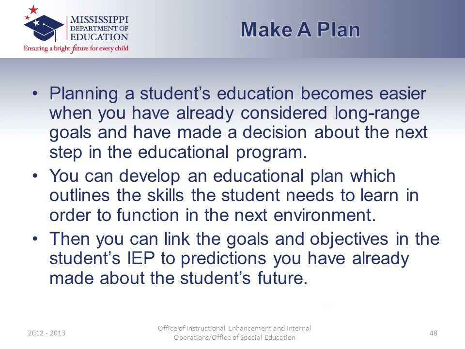 Planning a student's education becomes easier when you have already considered long-range goals and have made a decision about the next step in the educational program.