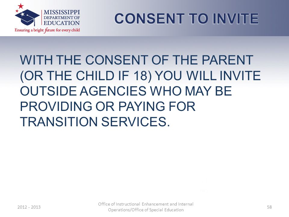 WITH THE CONSENT OF THE PARENT (OR THE CHILD IF 18) YOU WILL INVITE OUTSIDE AGENCIES WHO MAY BE PROVIDING OR PAYING FOR TRANSITION SERVICES.