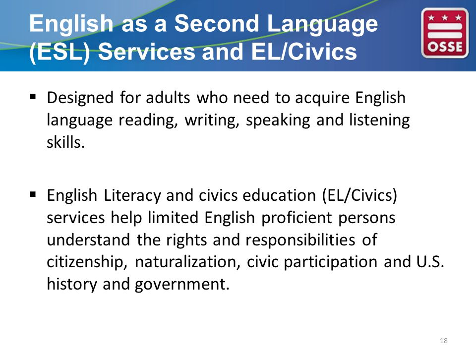  Designed for adults who need to acquire English language reading, writing, speaking and listening skills.  English Literacy and civics education (E