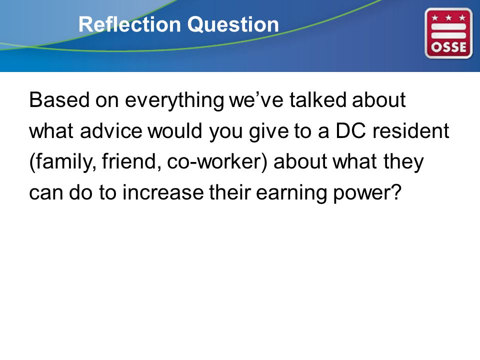 Reflection Question Based on everything we've talked about what advice would you give to a DC resident (family, friend, co-worker) about what they can