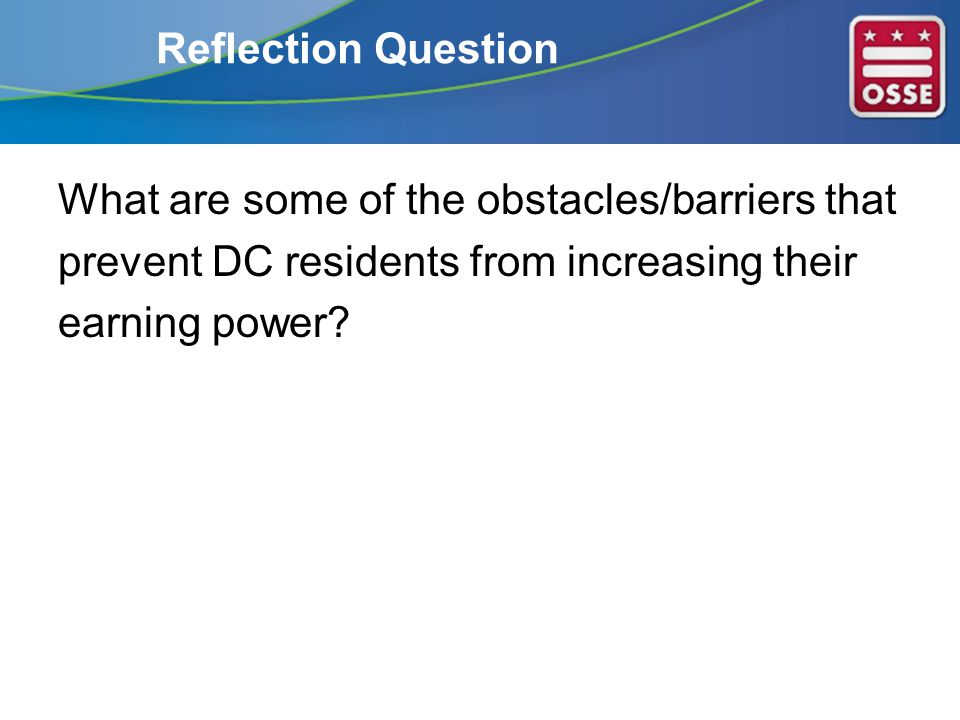 Lack of information Limiting Beliefs Health/Well Being Other people/Responsibilities Own motivation Time Fear 8 Some Obstacles/Barriers that prevent DC residents from increasing their earning power