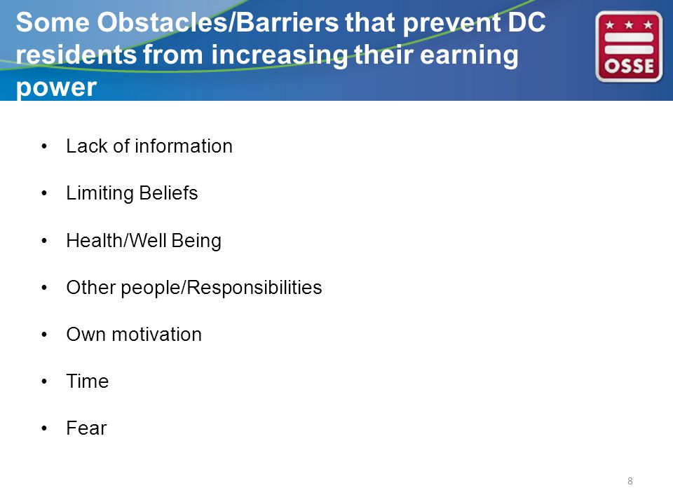 Lack of information Limiting Beliefs Health/Well Being Other people/Responsibilities Own motivation Time Fear 8 Some Obstacles/Barriers that prevent D