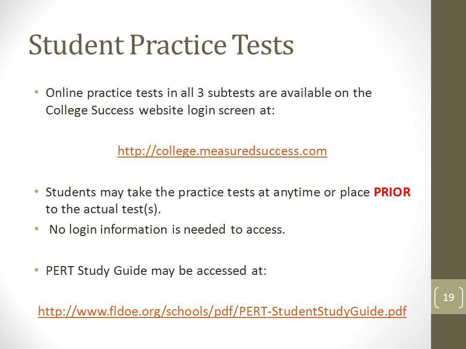 Student Practice Tests Online practice tests in all 3 subtests are available on the College Success website login screen at: http://college.measuredsuccess.com Students may take the practice tests at anytime or place PRIOR to the actual test(s).