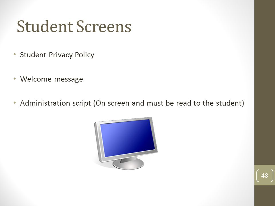 Student Screens Student Privacy Policy Welcome message Administration script (On screen and must be read to the student) 48