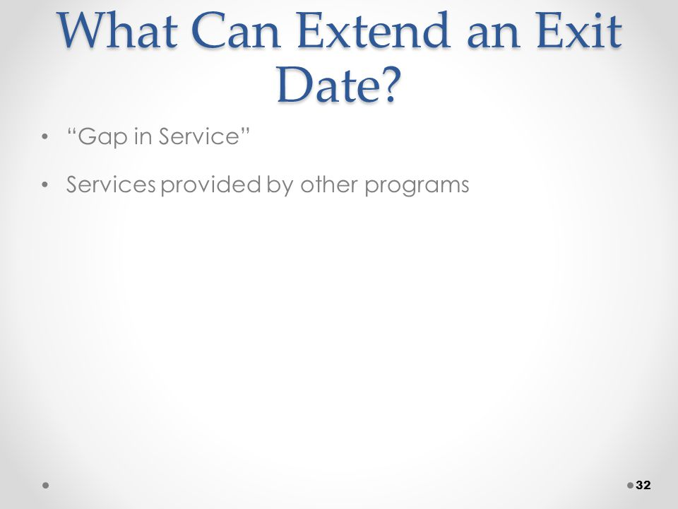 What Can Extend an Exit Date Gap in Service Services provided by other programs 32