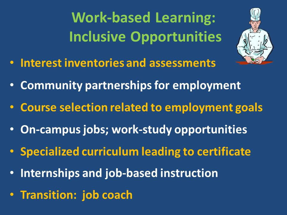 Work-based Learning: Inclusive Opportunities Interest inventories and assessments Community partnerships for employment Course selection related to em