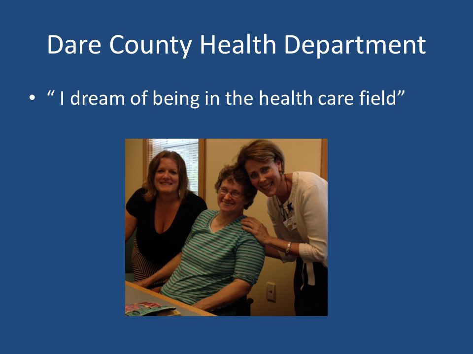 """Dare County Health Department """" I dream of being in the health care field"""""""