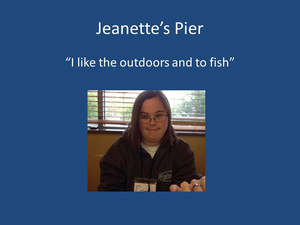 """Jeanette's Pier """"I like the outdoors and to fish"""""""