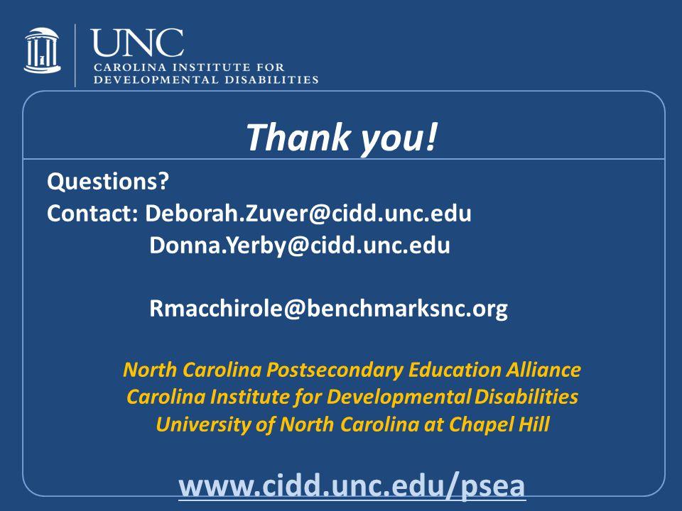 Thank you! Questions? Contact: Deborah.Zuver@cidd.unc.edu Donna.Yerby@cidd.unc.edu Rmacchirole@benchmarksnc.org North Carolina Postsecondary Education