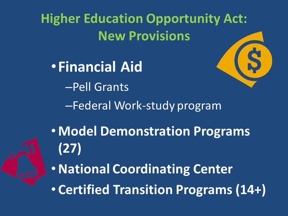 Higher Education Opportunity Act: New Provisions Financial Aid – Pell Grants – Federal Work-study program Model Demonstration Programs (27) National C