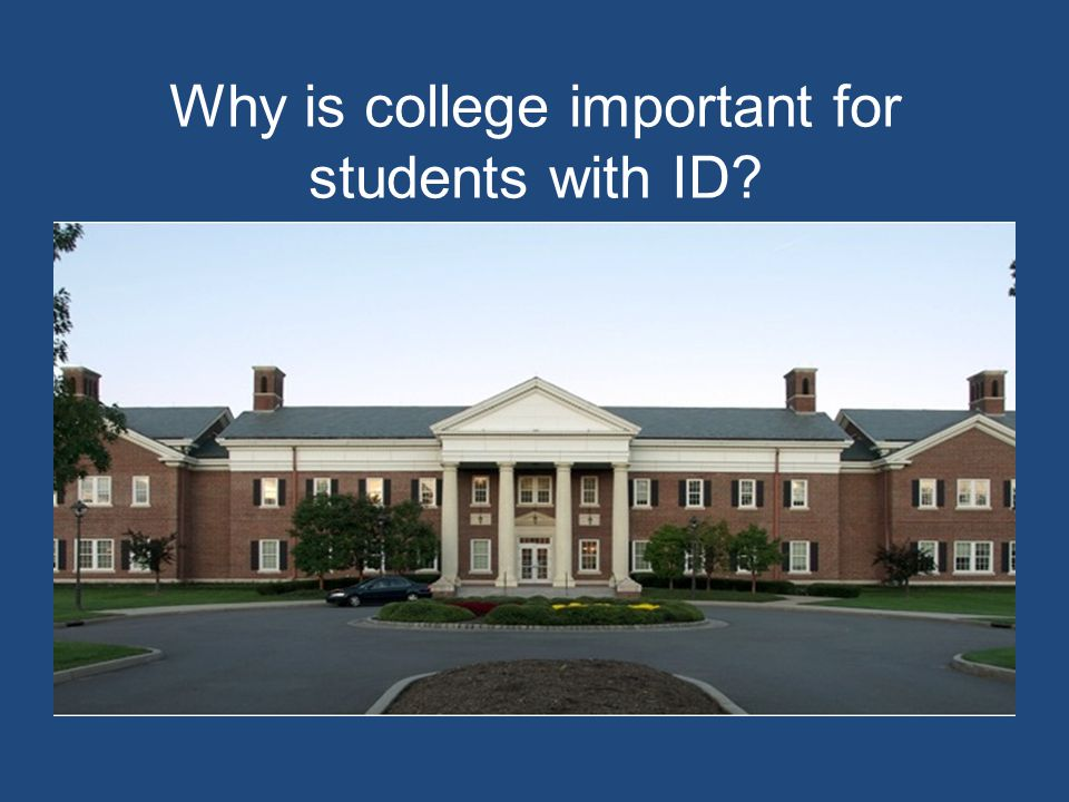 Why is college important for students with ID?