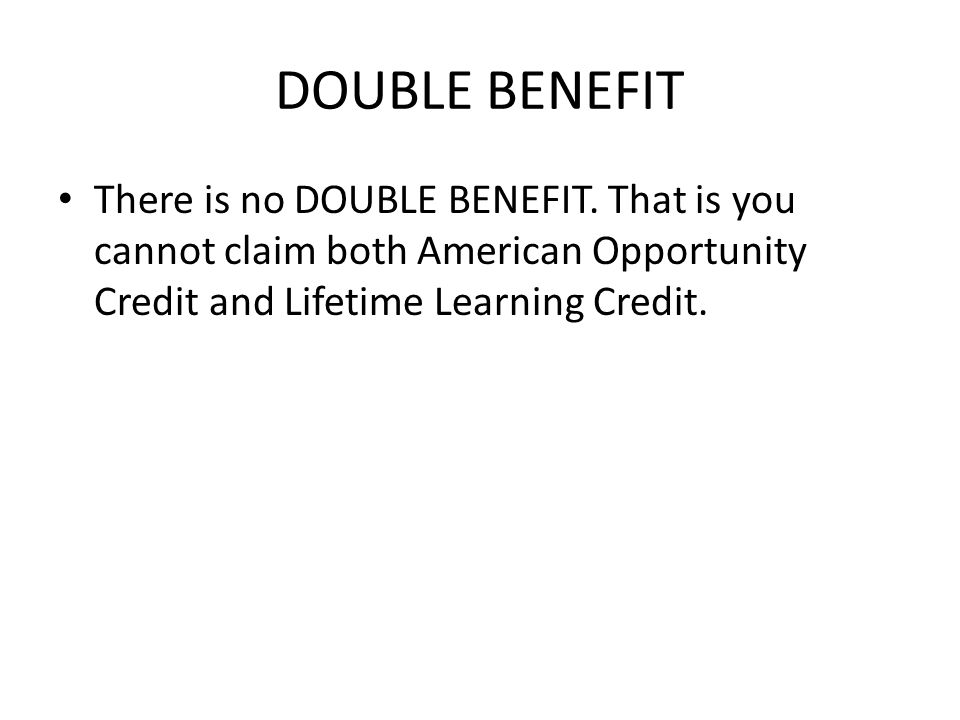 DOUBLE BENEFIT There is no DOUBLE BENEFIT.