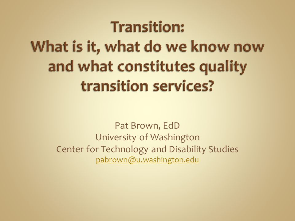 Pat Brown, EdD University of Washington Center for Technology and Disability Studies pabrown@u.washington.edu