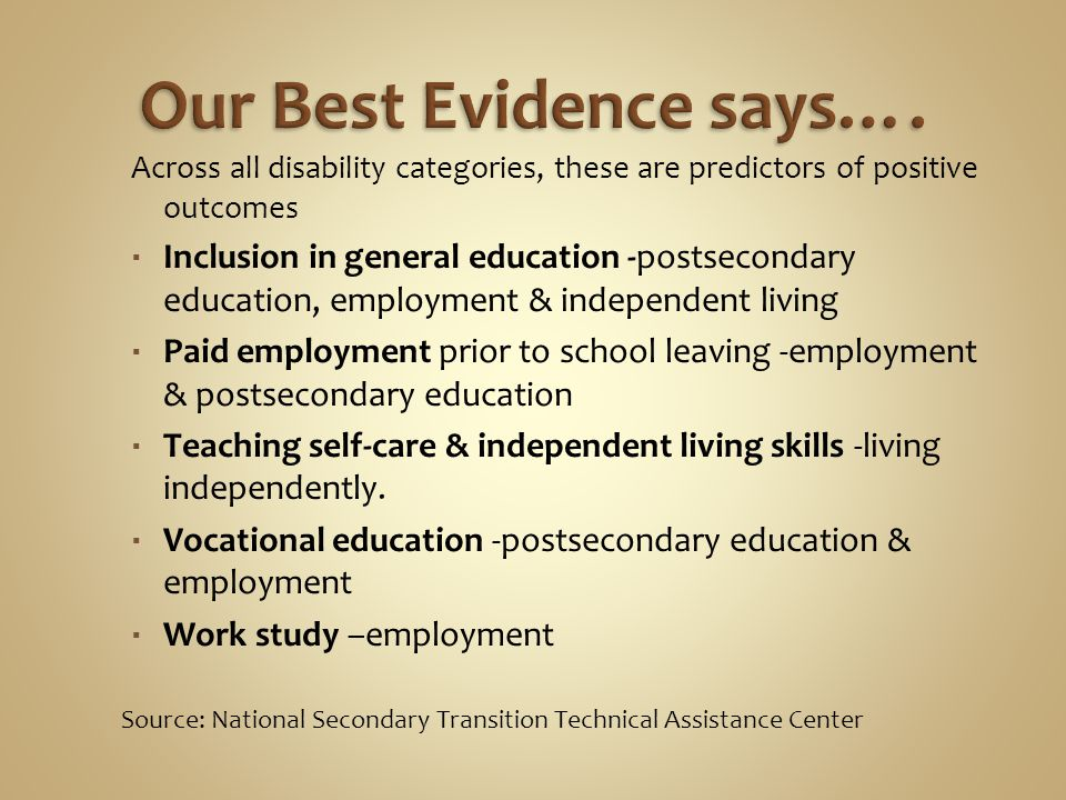 Across all disability categories, these are predictors of positive outcomes  Inclusion in general education -postsecondary education, employment & in