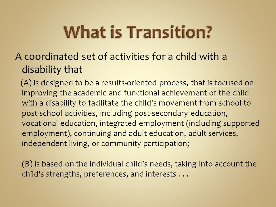A coordinated set of activities for a child with a disability that (A) is designed to be a results-oriented process, that is focused on improving the